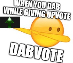 dab emoji | WHEN YOU DAB WHILE GIVING UPVOTE DABVOTE | image tagged in dab emoji | made w/ Imgflip meme maker