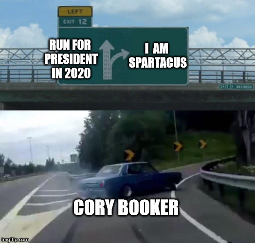 Left Exit 12 Off Ramp | RUN FOR PRESIDENT IN 2020 I  AM SPARTACUS CORY BOOKER | image tagged in memes,left exit 12 off ramp,i am spartacus,2020 elections | made w/ Imgflip meme maker