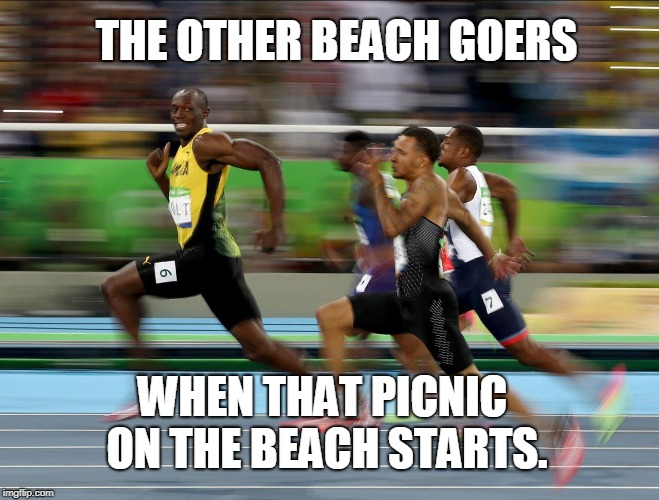 Usain Bolt running | WHEN THAT PICNIC ON THE BEACH STARTS. THE OTHER BEACH GOERS | image tagged in usain bolt running | made w/ Imgflip meme maker