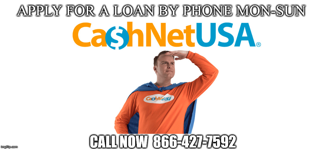 APPLY FOR A LOAN BY PHONE MON-SUN CALL NOW  866-427-7592 | made w/ Imgflip meme maker
