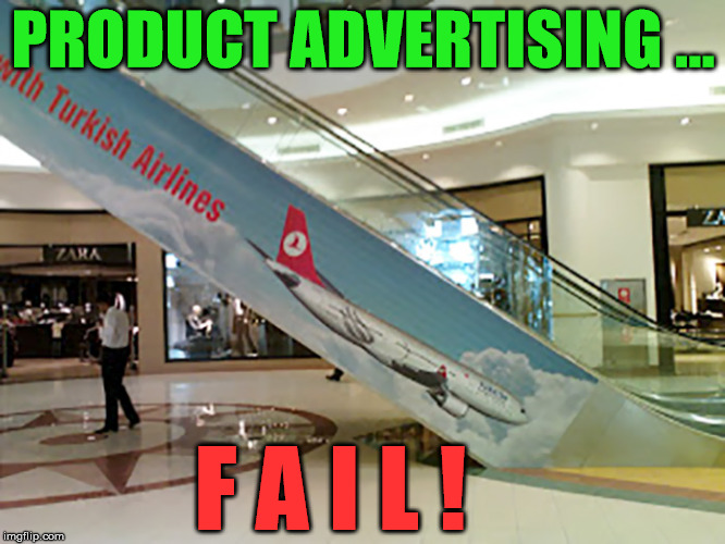 I think showing your plane going down is not a good idea. | PRODUCT ADVERTISING ... F A I L ! | image tagged in memes,products,airplane,plane crash,advertising,funny | made w/ Imgflip meme maker