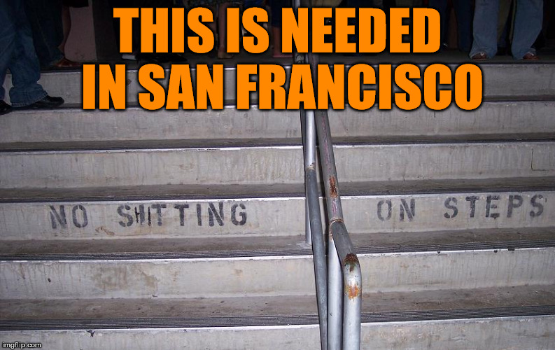 With the poo problem in Frisco, maybe putting up signs will stop people. | THIS IS NEEDED IN SAN FRANCISCO | image tagged in memes,warning sign,sign,san francisco,pooping,humor | made w/ Imgflip meme maker