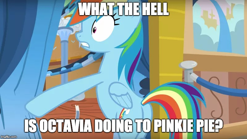 WHAT THE HELL IS OCTAVIA DOING TO PINKIE PIE? | made w/ Imgflip meme maker