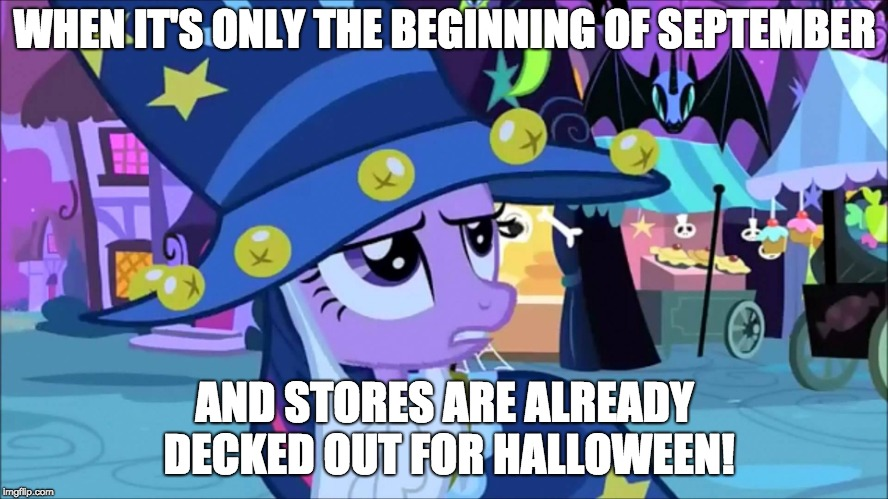 Well, if it's never too early to celebrate Christmas, it's never too early to celebrate Halloween! | WHEN IT'S ONLY THE BEGINNING OF SEPTEMBER AND STORES ARE ALREADY DECKED OUT FOR HALLOWEEN! | image tagged in memes,twilight sparkle,halloween,september | made w/ Imgflip meme maker