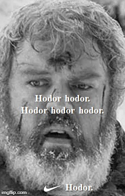 Just Hodor it. | image tagged in nike,sacrifice,just do it,hodor,game of thrones,original meme | made w/ Imgflip meme maker
