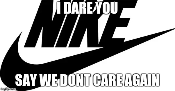 I DARE YOU SAY WE DONT CARE AGAIN | made w/ Imgflip meme maker