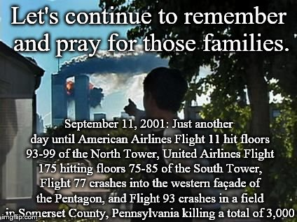 Never Forget | Let's continue to remember and pray for those families. September 11, 2001: Just another day until American Airlines Flight 11 hit floors 93 | image tagged in mcintosh 9/11 | made w/ Imgflip meme maker