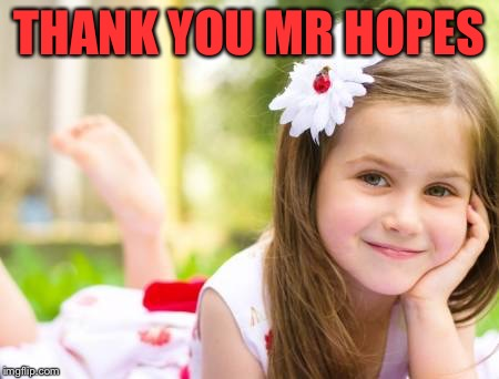 THANK YOU MR HOPES | made w/ Imgflip meme maker