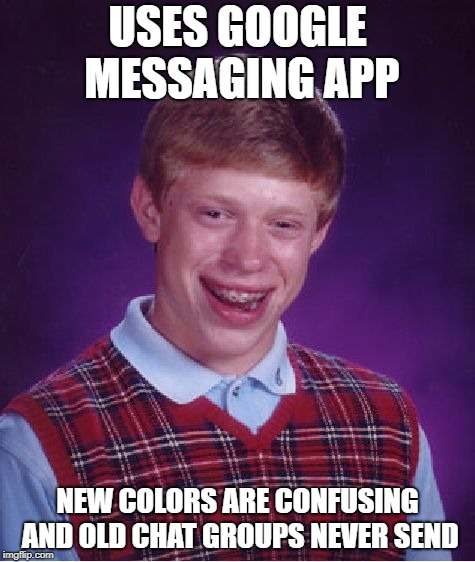 Bad Luck Brian tries Google | USES GOOGLE MESSAGING APP NEW COLORS ARE CONFUSING AND OLD CHAT GROUPS NEVER SEND | image tagged in memes,bad luck brian,google,fail,epic fail,failed | made w/ Imgflip meme maker
