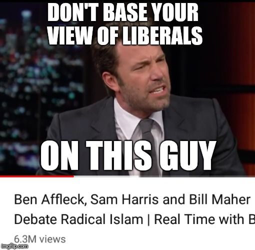 DON'T BASE YOUR VIEW OF LIBERALS ON THIS GUY | made w/ Imgflip meme maker