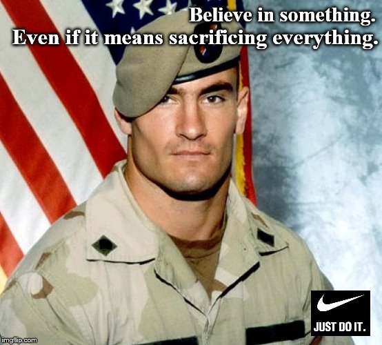 Conviction and Sacrifice | Believe in something. Even if it means sacrificing everything. | image tagged in nike,nike swoosh,trump | made w/ Imgflip meme maker