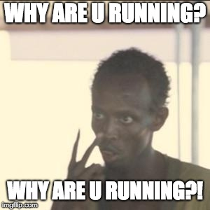 Look At Me | WHY ARE U RUNNING? WHY ARE U RUNNING?! | image tagged in memes,look at me | made w/ Imgflip meme maker