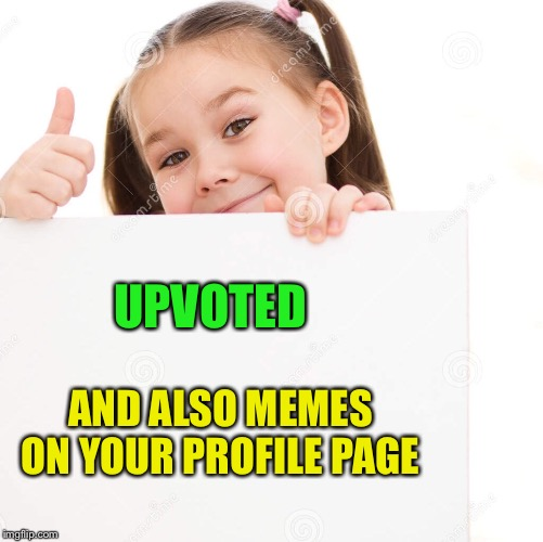 UPVOTED AND ALSO MEMES ON YOUR PROFILE PAGE | made w/ Imgflip meme maker