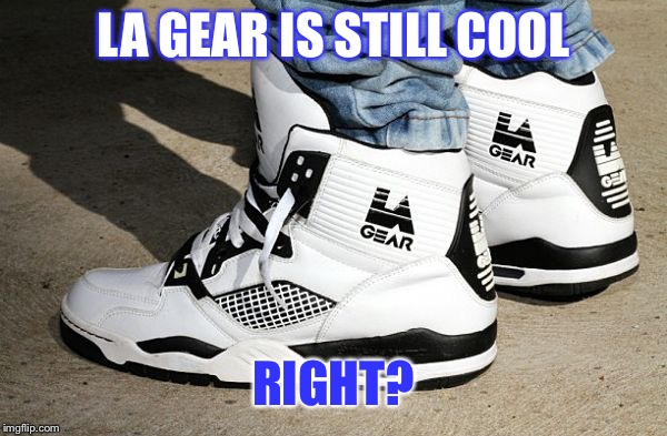 La gear | LA GEAR IS STILL COOL RIGHT? | image tagged in nike,kaepernick | made w/ Imgflip meme maker