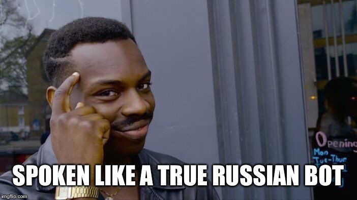 Roll Safe Think About It Meme | SPOKEN LIKE A TRUE RUSSIAN BOT | image tagged in memes,roll safe think about it | made w/ Imgflip meme maker