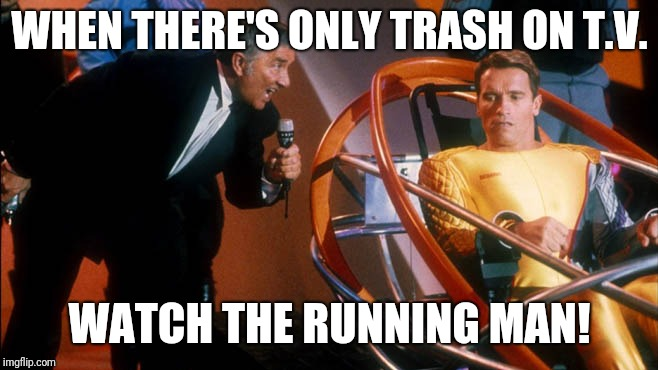 WHEN THERE'S ONLY TRASH ON T.V. WATCH THE RUNNING MAN! | image tagged in running man richard and arnold | made w/ Imgflip meme maker