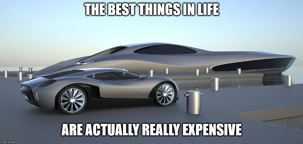 Love is ok, but...... | THE BEST THINGS IN LIFE ARE ACTUALLY REALLY EXPENSIVE | image tagged in best things,show me the money,demotivationals,poor,rich | made w/ Imgflip meme maker