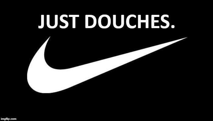 BOYCOTT NIKE: Download it and light-up the Internet with it | image tagged in boycott nike just douches,boycott nike,just do it | made w/ Imgflip meme maker