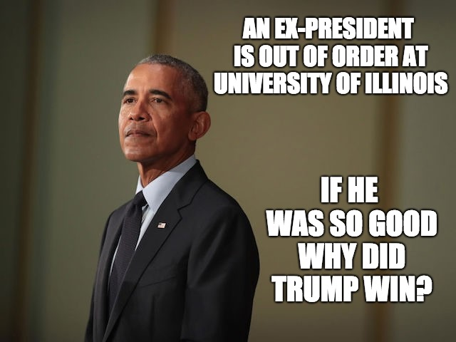 Obama Guilty of Failure | AN EX-PRESIDENT IS OUT OF ORDER AT UNIVERSITY OF ILLINOIS IF HE WAS SO GOOD WHY DID TRUMP WIN? | image tagged in pissed off obama,failure,guilty | made w/ Imgflip meme maker