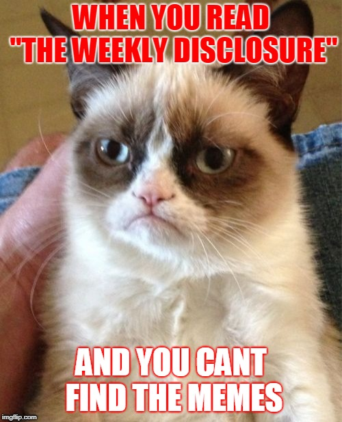 "Grumpy Cat Meme | WHEN YOU READ ""THE WEEKLY DISCLOSURE"" AND YOU CANT FIND THE MEMES 