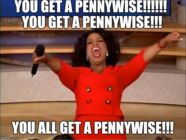 Oprah You Get A Meme | YOU GET A PENNYWISE!!!!!! YOU GET A PENNYWISE!!! YOU ALL GET A PENNYWISE!!! | image tagged in memes,oprah you get a | made w/ Imgflip meme maker