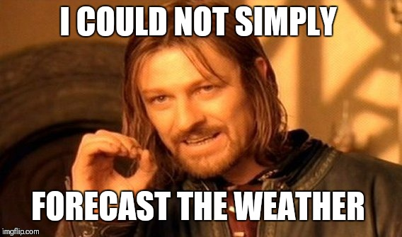 One Does Not Simply Meme | I COULD NOT SIMPLY FORECAST THE WEATHER | image tagged in memes,one does not simply | made w/ Imgflip meme maker