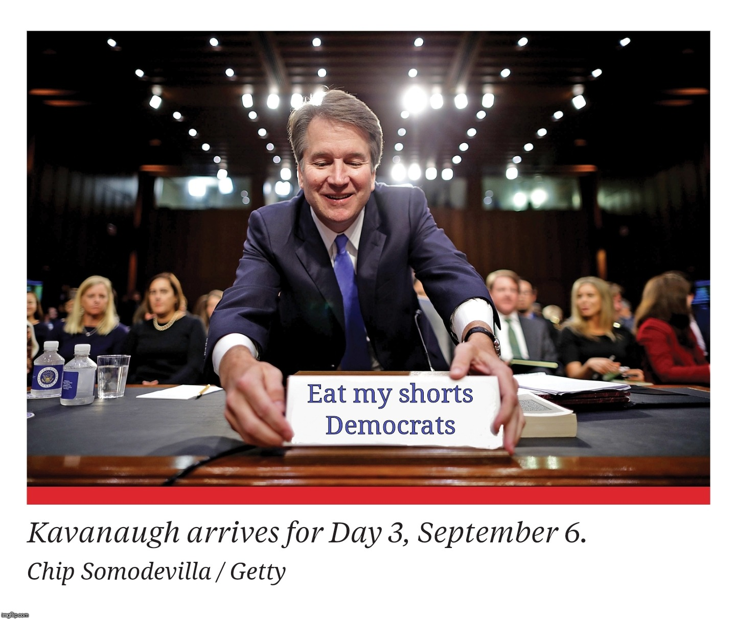 Who doesn't love a good Supreme Court confirmation battle? | Eat my shorts Democrats | image tagged in kavanaugh arrives,politics,supreme court,political meme,democrats,sorry not sorry | made w/ Imgflip meme maker