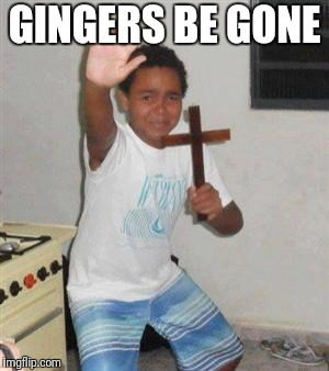 Scared Kid | GINGERS BE GONE | image tagged in scared kid | made w/ Imgflip meme maker