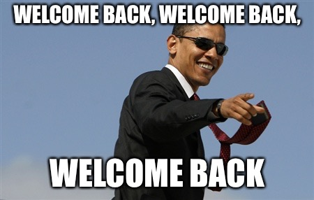 Cool Obama Meme | WELCOME BACK, WELCOME BACK, WELCOME BACK | image tagged in memes,cool obama | made w/ Imgflip meme maker