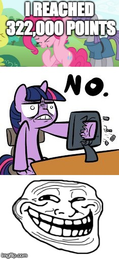 Teehee, messing around with it again! | I REACHED 322,000 POINTS | image tagged in memes,another picture from,twilight sparkle no,troll face,points,xanderbrony | made w/ Imgflip meme maker