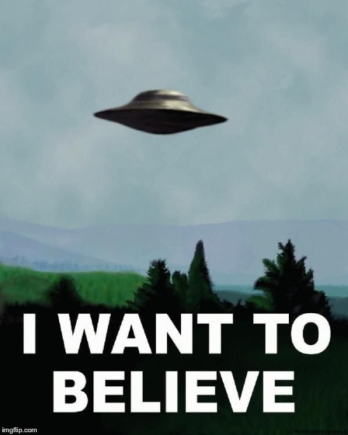 I want to believe | , | image tagged in i want to believe | made w/ Imgflip meme maker