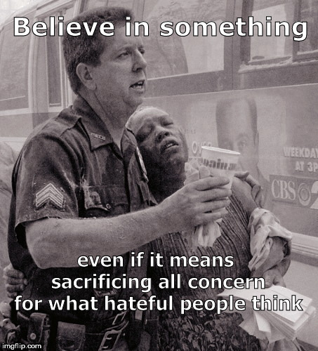 Believe in something even if it means sacrificing all concern for what hateful people think | image tagged in believe in something,police,9/11 first responders | made w/ Imgflip meme maker