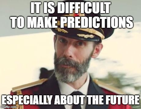 Thanks to Robert Storm Petersen for this one | IT IS DIFFICULT TO MAKE PREDICTIONS ESPECIALLY ABOUT THE FUTURE | image tagged in captain obvious,storm p,robert storm petersen | made w/ Imgflip meme maker