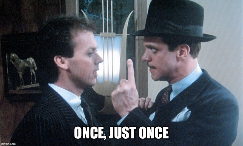 Johnny Dangerously | ONCE, JUST ONCE | image tagged in johnny dangerously | made w/ Imgflip meme maker