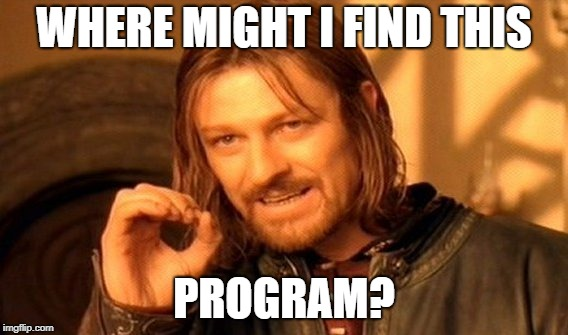 One Does Not Simply Meme | WHERE MIGHT I FIND THIS PROGRAM? | image tagged in memes,one does not simply | made w/ Imgflip meme maker