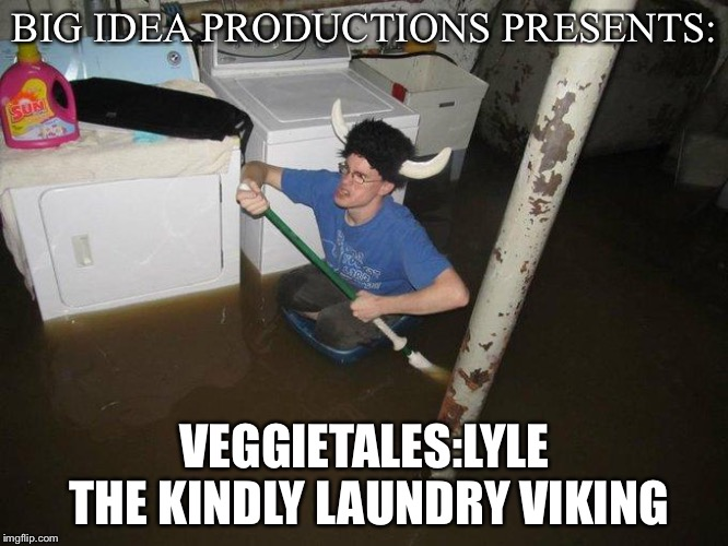 Laundry Viking |  BIG IDEA PRODUCTIONS PRESENTS:; VEGGIETALES:LYLE THE KINDLY LAUNDRY VIKING | image tagged in memes,laundry viking,veggietales,viking | made w/ Imgflip meme maker