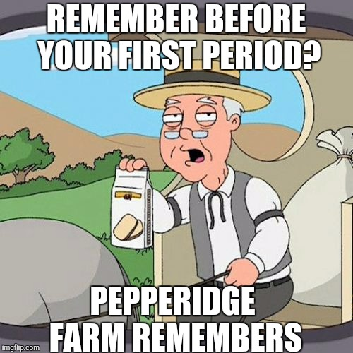 Period week, a Hypnosis and Octovia_Melody event | REMEMBER BEFORE YOUR FIRST PERIOD? PEPPERIDGE FARM REMEMBERS | image tagged in memes,pepperidge farm remembers,period week | made w/ Imgflip meme maker
