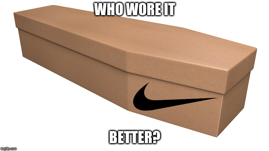 Coffin Sports | WHO WORE IT BETTER? | image tagged in nike swoosh,style | made w/ Imgflip meme maker