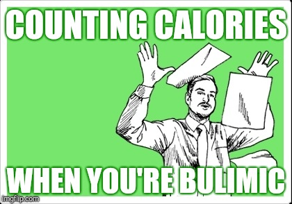 I give up |  COUNTING CALORIES; WHEN YOU'RE BULIMIC | image tagged in throwing papers,dieting | made w/ Imgflip meme maker