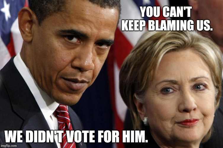 Voters Remorse | YOU CAN'T KEEP BLAMING US. WE DIDN'T VOTE FOR HIM. | image tagged in memes,funny memes,meme,barack obama,voters,responsibility | made w/ Imgflip meme maker