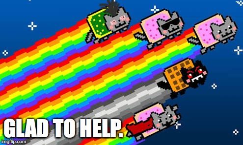 Nyan cat | GLAD TO HELP. | image tagged in nyan cat | made w/ Imgflip meme maker