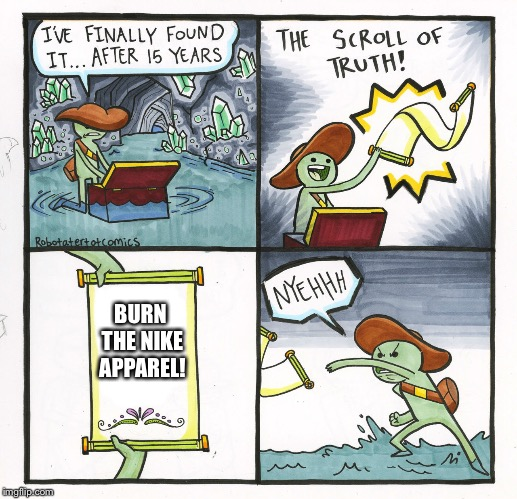 The Scroll Of Truth Meme | BURN THE NIKE APPAREL! | image tagged in memes,the scroll of truth | made w/ Imgflip meme maker