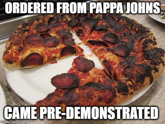 ORDERED FROM PAPPA JOHNS CAME PRE-DEMONSTRATED | made w/ Imgflip meme maker