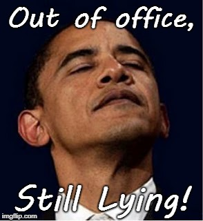 Obama out of office, still lying |  Out of office, Still Lying! | image tagged in obama,liar,lying,pos | made w/ Imgflip meme maker