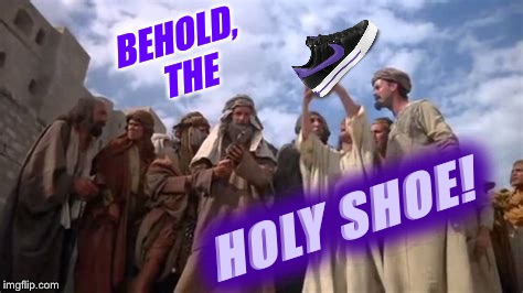BEHOLD, THE HOLY SHOE! | made w/ Imgflip meme maker