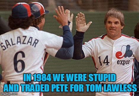 IN 1984 WE WERE STUPID AND TRADED PETE FOR TOM LAWLESS | made w/ Imgflip meme maker