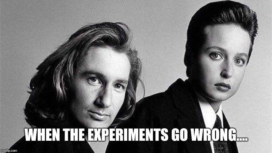 X files, mulder and Scully, spaceships, aliens | WHEN THE EXPERIMENTS GO WRONG.... | image tagged in x files,mulder and scully,spaceships,aliens | made w/ Imgflip meme maker
