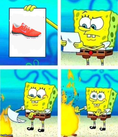 How to protest against Nike. Low Budget edition | image tagged in sponge bob letter burning,memes,nike,shoes,burning | made w/ Imgflip meme maker