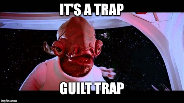 admiral akbar | IT'S A TRAP GUILT TRAP | image tagged in admiral akbar | made w/ Imgflip meme maker
