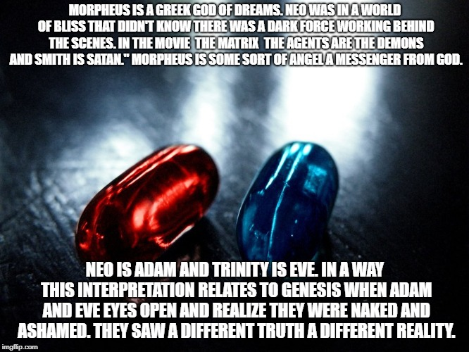 Christianity  | MORPHEUS IS A GREEK GOD OF DREAMS. NEO WAS IN A WORLD OF BLISS THAT DIDN'T KNOW THERE WAS A DARK FORCE WORKING BEHIND THE SCENES. IN THE MOV | image tagged in matrix pills | made w/ Imgflip meme maker